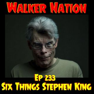 "Ep 233 ""Six Things From Stephen King"""