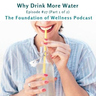 #27: Why Drink More Water, Signs of Dehydration (Part 1 of 2)