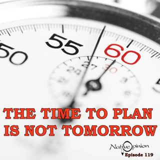 """THE TIME TO PLAN IS NOT TOMORROW."""