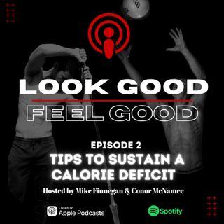 Episode 2: Mindset & Tips To Sustain A Calorie Deficit