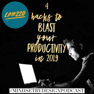 #220: 4 Hacks to Blast Your Productivity in 2019