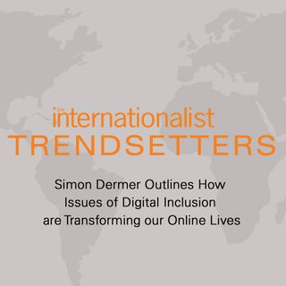 Simon Dermer Outlines How Issues of Digital Inclusion are Transforming our Online Lives