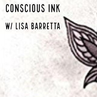 Conscious Ink w/ Lisa Barretta Jan 21/18