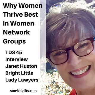 TDS 45 Why Women Thrive Best In Women Network Groups Interview With Janet Huston