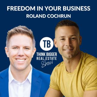 Creating Freedom in Your Business | Roland Cochrun