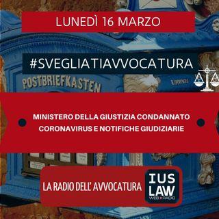 MINISTERO DELLA GIUSTIZIA CONDANNATO – CORONAVIRUS E NOTIFICHE GIUDIZIARIE – #SVEGLIATIAVVOCATURA