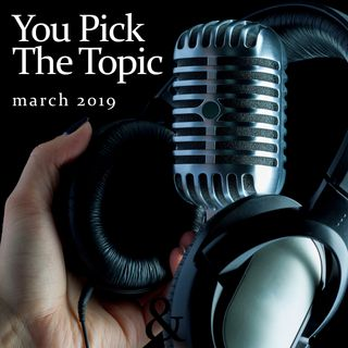 You Pick The Topic: Listener Calls & Comments (March 2019)