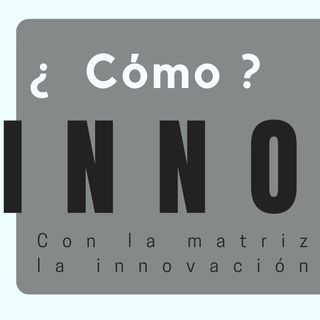 Cómo innovar. La matriz para innovar.