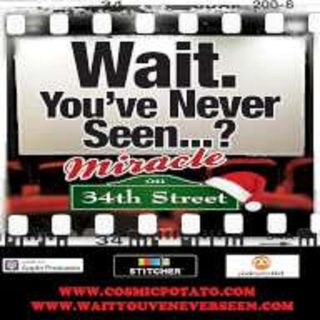 Episode 13: Wait. You've Never Seen Miracle On 34th Street?