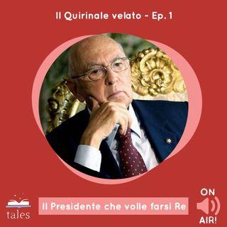 Skill Tales - Il Quirinale velato (1° episodio). Giorgio Napolitano: il Presidente che volle farsi Re