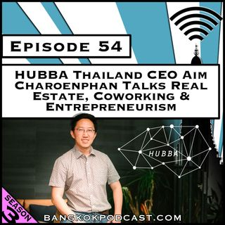 HUBBA Thailand CEO Talks Real Estate, Coworking & Entrepreneurism [Season 3, Episode 54]