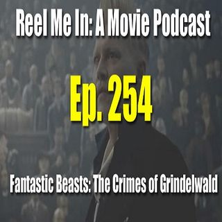 Ep. 254: Fantastic Beasts: The Crimes of Grindelwald