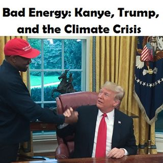 Bad Energy: Kanye, Trump, and the Climate Crisis