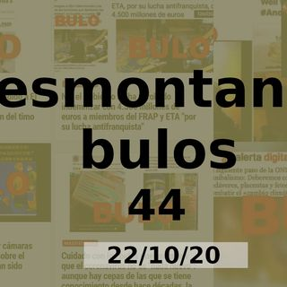 Desmontando Bulos 44 (22/10/20)