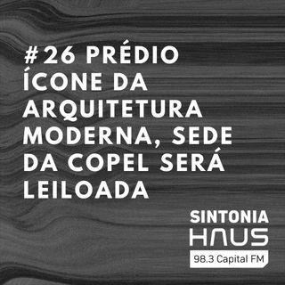 Prédio ícone da arquitetura moderna em Curitiba, sede da Copel será leiloada | Sintonia HAUS #26