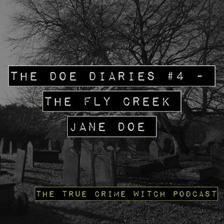 Doe Diaries #4 - The Fly Creek Jane Doe