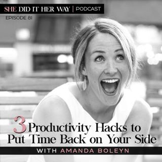 SDH081: 3 Amazing Productivity Hacks To Put Time Back On Your Side... | An Interview with Amanda Boleyn