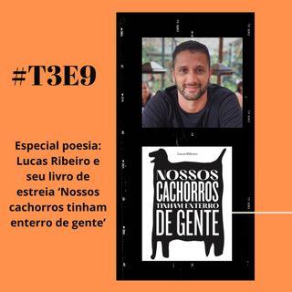 t03e09 - Nossos cachorros tinham enterro de gente, com Lucas Ribeiro