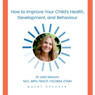 S2E1: How To Improve Your Child's Health, Development, and Behaviour with Dr Leila Masson
