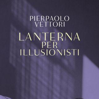 """Pierpaolo Vettori """"Lanterna per illusionisti"""""""