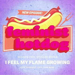 FH S2E07: I Feel My Flame Growing