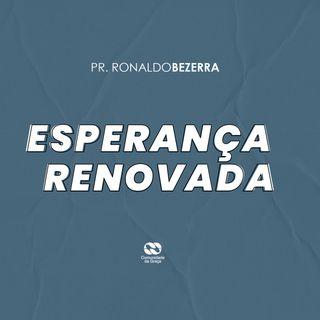 ESPERANÇA RENOVADA // pr. Ronaldo Bezerra