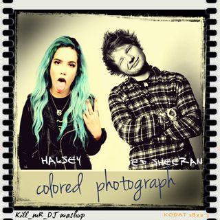 Kill_mR_DJ - Colored Photograph (Halsey VS Ed Sheeran)