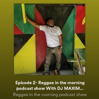 Episode 3- Reggae in the morning podcast show