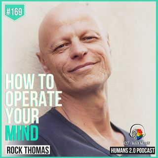 169: Rock Thomas | How to Operate Your Mind