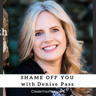 1342 My Strength Is My Story with Denise Pass, Shame Off You