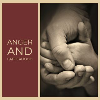 Anger and Fatherhood