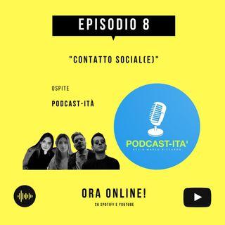 EP. 8 - CONTATTO SOCIAL(E) con Podcast-Ità