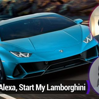 Smart Tech Today 73: Alexa, Start My Lamborghini