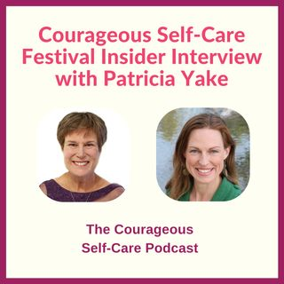 Courageous Self-Care Festival Insider Interview with Patricia Yake