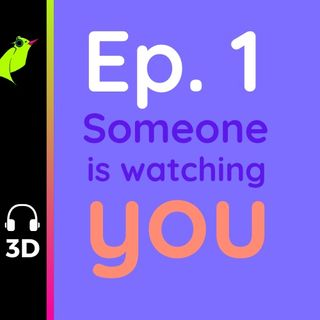 Ep. 1: Someone is Watching You