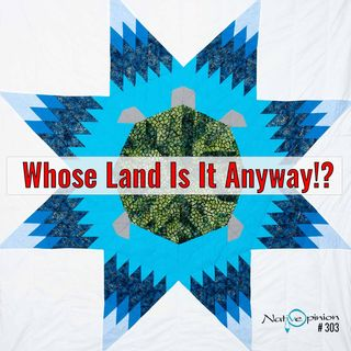 "Episode: 303 ""Whose Land is it Anyway!?"""