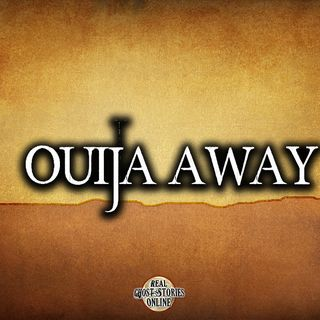 Ouija Away   Haunted, Paranormal, Supernatural