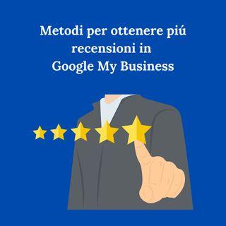 Episodio 9:  Metodi per ottenere più recensioni in Google My Business