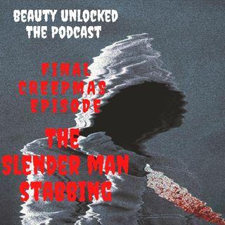 Beauty Unlocked Final Creepmas Episode: The Slender Man Stabbing