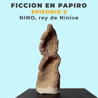 Episodio 2. Nino, rey de Nínive