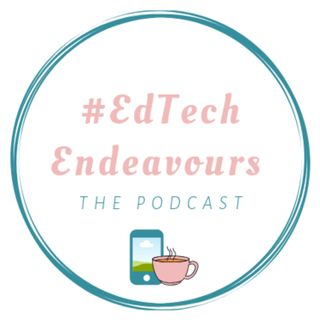 EdTech Endeavours: The Podcast