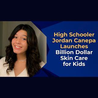 High Schooler, Jordan Canepa Launches Billion Dollar Skin Care for Kids