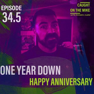 Episode 34.5-  One Year Down- Happy Anniversary