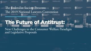 The Future of Antitrust: New Challenges to the Consumer Welfare Paradigm and Legislative Proposals