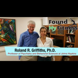 #030 Roland Griffiths, Ph.D. on Psilocybin, Psychedelic Therapies & Mystical Experiences