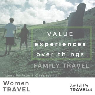 The Value of Experiences Over Things, Family Travel -Women Travel podcast w Cindy Loe