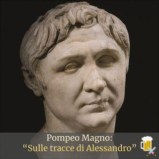 """Pompeo Magno: """"Sulle tracce di Alessandro"""""""