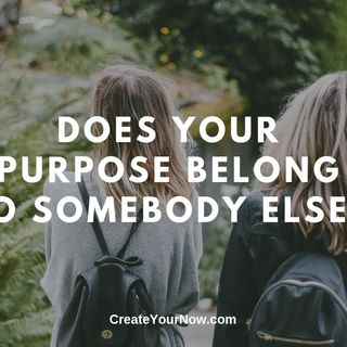1570 Does Your Purpose Belong to Somebody Else?
