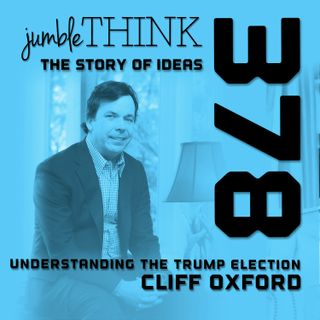 Understanding the Election of Donald Trump with Cliff Oxford