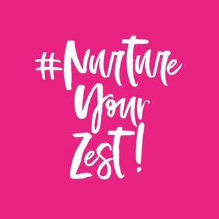 #NurtureYourZest